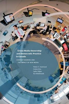 Cross-Media Ownership and Democratic Practice in Canada: Content-Sharing and the Impact of New Media (Paperback)