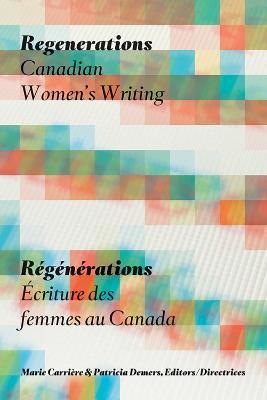 Regenerations / ReGeNeRations: Canadian Women's Writing / Ecriture des femmes au Canada (Paperback)