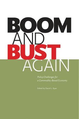 Boom and Bust Again: Policy Challenges for a Commodity-Based Economy (Paperback)