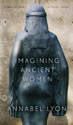 Imagining Ancient Women - Henry Kreisel Memorial Lecture Series (Paperback)