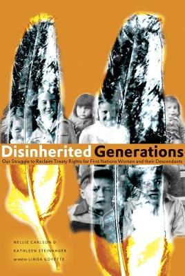Disinherited Generations: Our Struggle to Reclaim Treaty Rights for First Nations Women and their Descendants (Paperback)