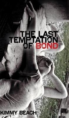 The Last Temptation of Bond - Robert Kroetsch Series (Paperback)