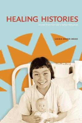Healing Histories: Stories from Canada's Indian Hospitals (Paperback)