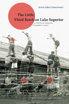 The Little Third Reich on Lake Superior: A History of Canadian Internment Camp R (Paperback)