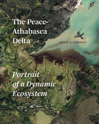 The Peace-Athabasca Delta: Portrait of a Dynamic Ecosystem (Paperback)