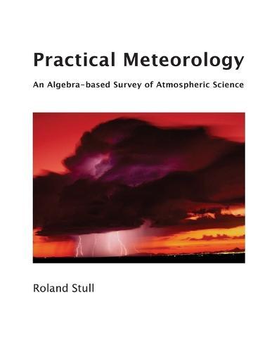 Practical Meteorology: An Algebra-Based Survey of Atmospheric Science (Paperback)