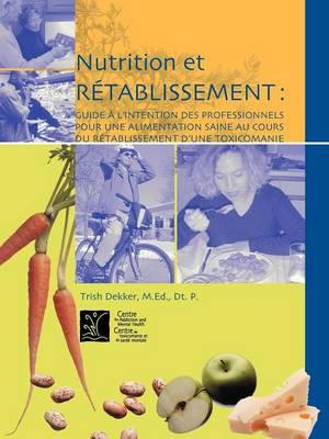 Nutrition Et Retablissement: Guide a L'intention Des Professionnels Pour Une Alimentation Saine Au Cours Du Retablissement D'une Toxicomanie (Paperback)