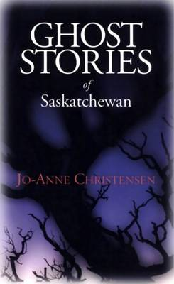 Ghost Stories of Saskatchewan (Paperback)
