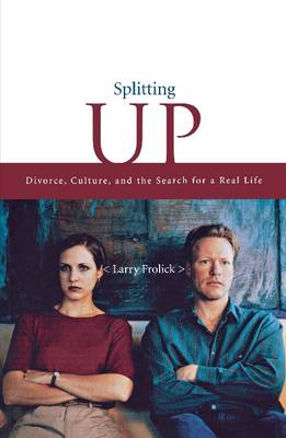 Splitting Up: Divorce, Culture, and the Search for a Real Life (Paperback)