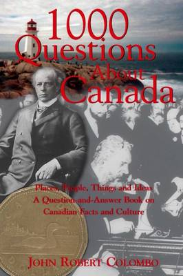1000 Questions About Canada: Places, People, Things and Ideas, A Question-and-Answer Book on Canadian Facts and Culture (Paperback)