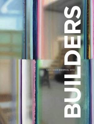 Builders: Canadian Biennial 2012 (Paperback)