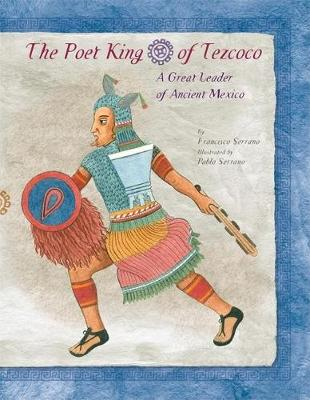 The Poet King of Tezcoco: A Great Leader of Ancient Mexico (Hardback)
