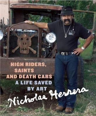 High Riders, Saints and Death Cars: A Life Saved by Art (Hardback)