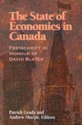 The State of Economics in Canada: Festschrift in Honour of David Slater - Queen's Policy Studies Series (Hardback)