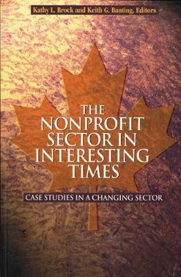 The Nonprofit Sector in Interesting Times: Case Studies in a Changing Sector - Queen's Policy Studies Series (Paperback)