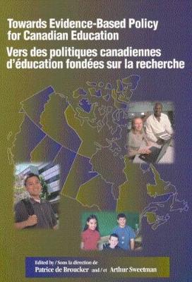 Towards Evidence-Based Policy for Canadian Education/Vers des politiques canadiennes d'education fondees sur la recherche - Queen's Policy Studies Series (Paperback)