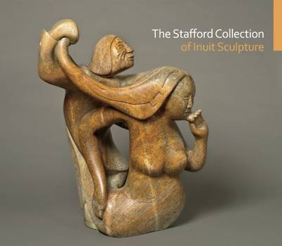 The Stafford Collection of Inuit Sculpture (Paperback)