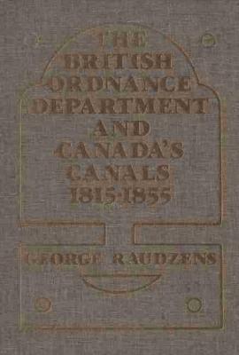 British Ordnance Department and Canada's Canals, 1815-55 (Hardback)