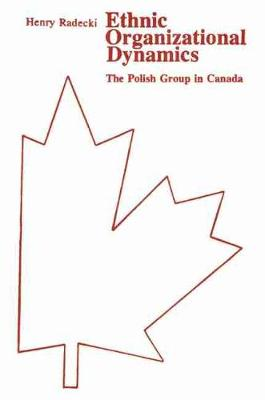 Ethnic Organizational Dynamics: Polish Group in Canada (Paperback)