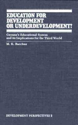 Education for Development or Underdevelopment?: Guyana's Educational System and its Implications for the Third World (Paperback)
