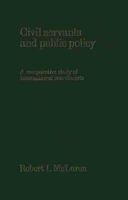 Civil Servants and Public Policy: Comparative Study of International Secretariats (Hardback)