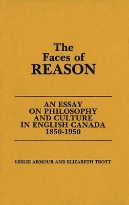 Faces of Reason: Essay on Philosophy and Culture in English Canada, 1850-1950 (Hardback)
