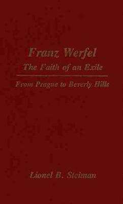 Franz Werfel: The Faith of an Exile - From Prague to Beverley Hills (Hardback)
