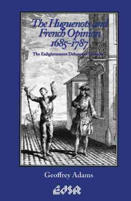 The Huguenots and French Opinion, 1685-1787: The Enlightenment Debate on Toleration (Paperback)