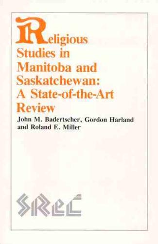 Religious Studies in Manitoba and Saskatchewan: A State-of-the-Art Review (Paperback)