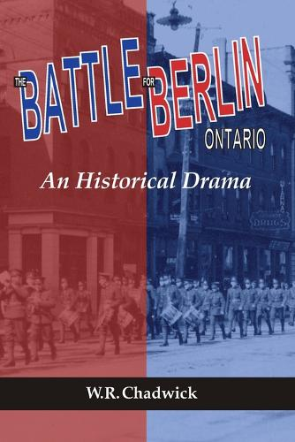 The Battle for Berlin, Ontario: An Historical Drama (Paperback)