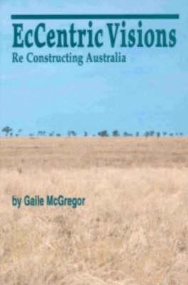 Eccentric Visions: Reconstructing Australia (Paperback)