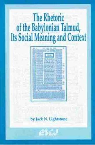 The Rhetoric of the Babylonian Talmud, Its Social Meaning and Context (Paperback)