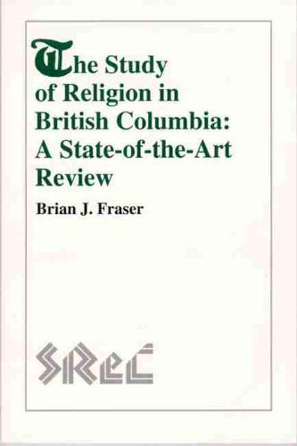 The Study of Religion in British Columbia: A State-of-the-Art Review (Paperback)