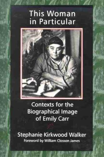 This Woman in Particular: Contexts for the Biographical Image of Emily Carr (Hardback)