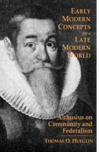 Early Modern Concepts for a Late Modern World: Althusius on Community and Federalism (Hardback)