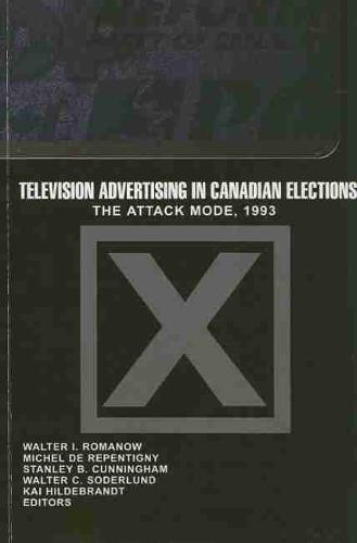 Television Advertising in Canadian Elections: The Attack Mode, 1993 (Paperback)