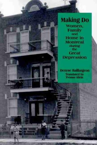 Making Do: Women, Family and Home in Montreal During the Great Depression - Studies in Childhood and Family in Canada v. 1 (Paperback)