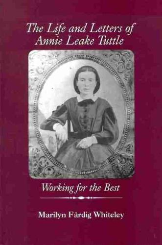 The Life and Letters of Annie Leake Tuttle: Working for the Best (Paperback)