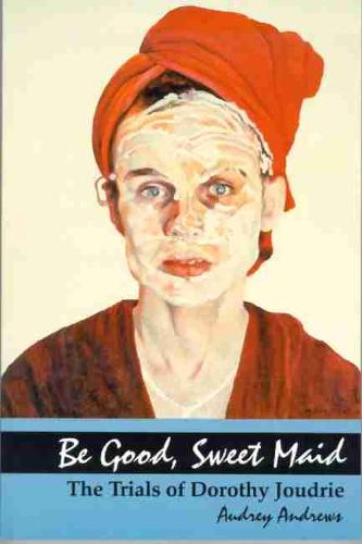 Be Good, Sweet Maid: The Trials of Dorothy Joudrie (Paperback)