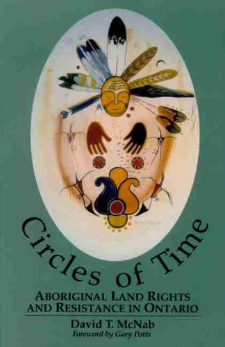 Circles of Time: Aboriginal Land Rights and Resistance in Ontario (Paperback)