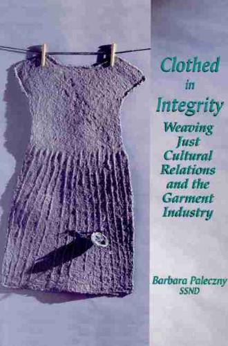 Clothed in Integrity: Weaving Just Cultural Relations and the Garment Industry (Paperback)