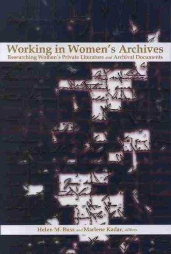 Working in Women's Archives: Researching Women's Private Literature and Archival Documents (Paperback)