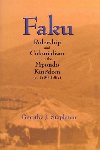 Faku: Rulership and Colonialism in the Mpondo Kingdom (c. 1780-1867) (Hardback)