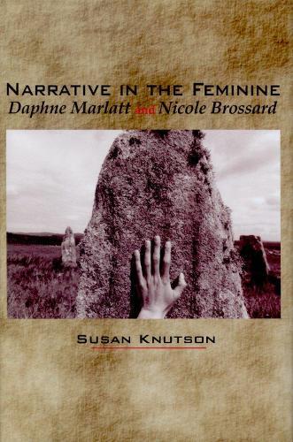 Narrative in the Feminine: Daphne Marlatt and Nicole Brossard (Paperback)