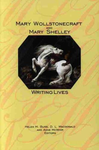 Mary Wollstonecraft and Mary Shelley: Writing Lives (Paperback)