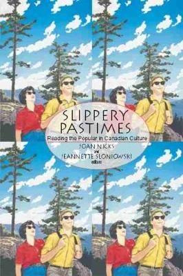 Slippery Pastimes: Reading the Popular in Canadian Culture (Paperback)
