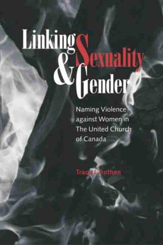 Linking Sexuality and Gender: Naming Violence against Women in The United Church of Canada (Paperback)
