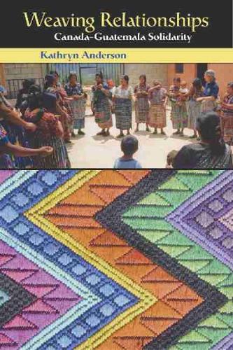 Weaving Relationships: Canada-Guatemala Solidarity (Paperback)