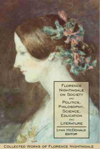 Florence Nightingale on Society and Politics, Philosophy, Science, Education and Literature: Collected Works of Florence Nightingale, Volume 5 (Hardback)