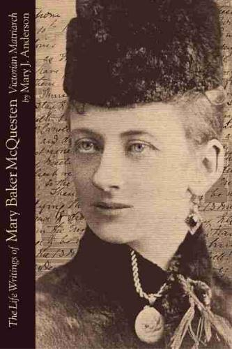 The Life Writings of Mary Baker McQuesten: Victorian Matriarch (Hardback)